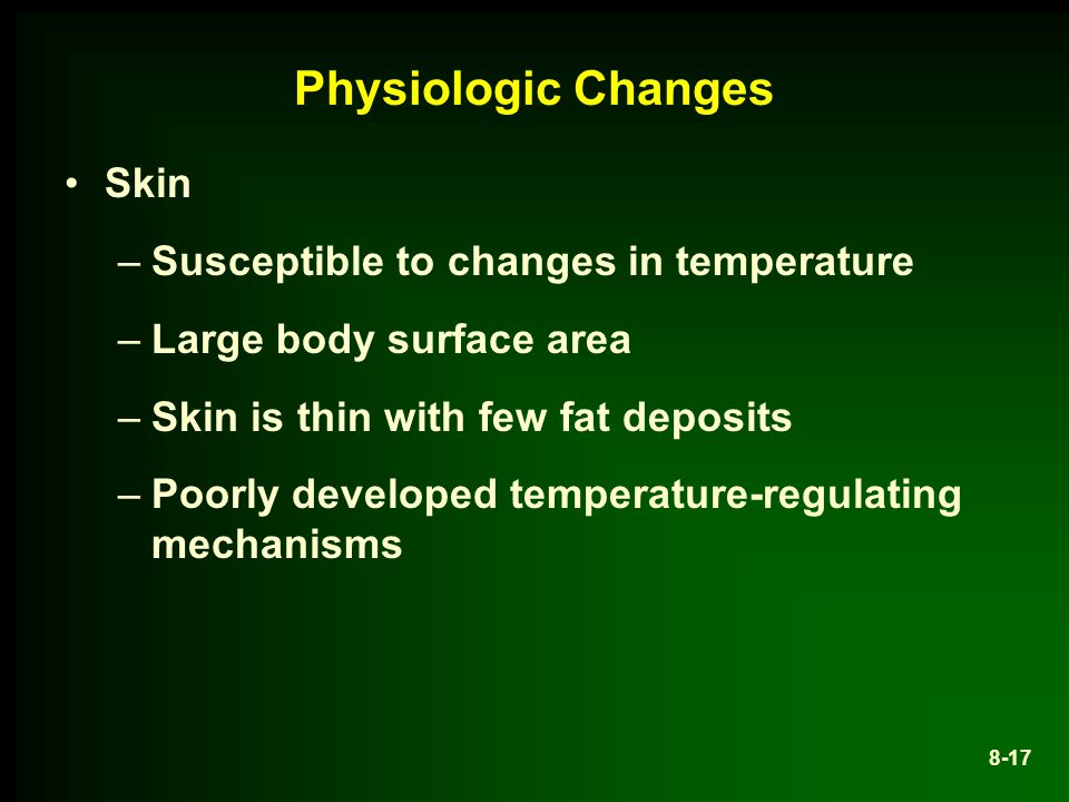 Physiologic Changes Skin Susceptible to changes in temperature
