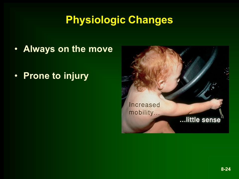 Physiologic Changes Always on the move Prone to injury