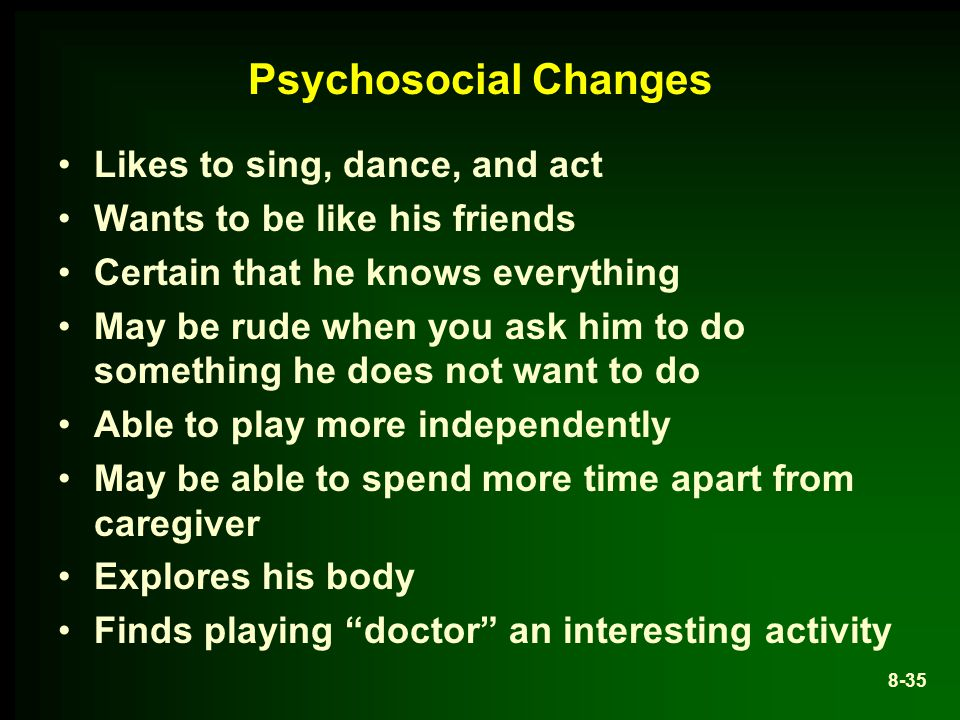 Psychosocial Changes Likes to sing, dance, and act