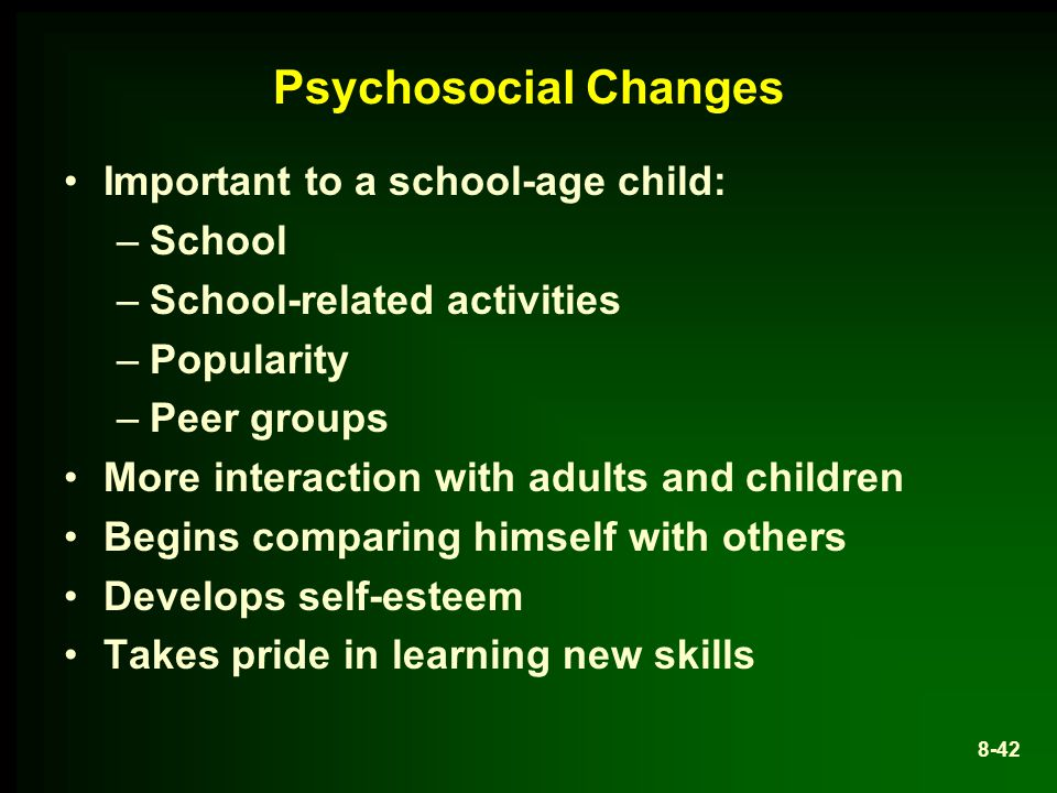 Psychosocial Changes Important to a school-age child: School