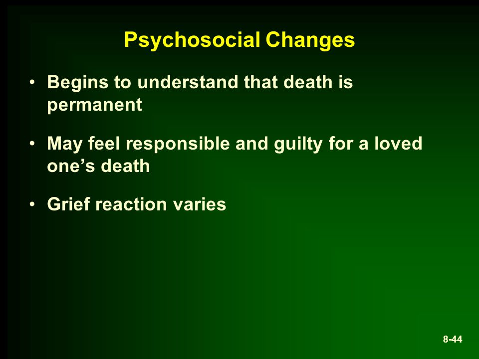 Psychosocial Changes Begins to understand that death is permanent