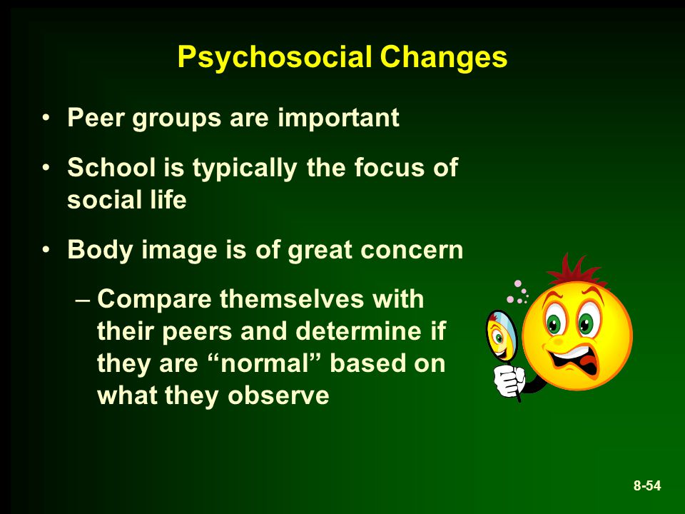 Psychosocial Changes Peer groups are important
