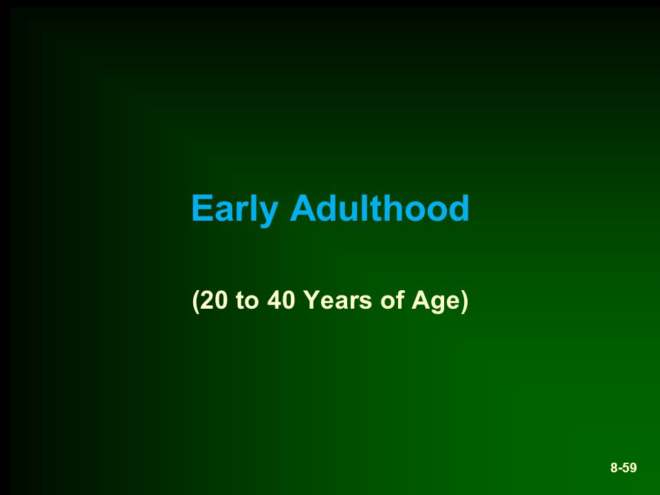 Early Adulthood (20 to 40 Years of Age)