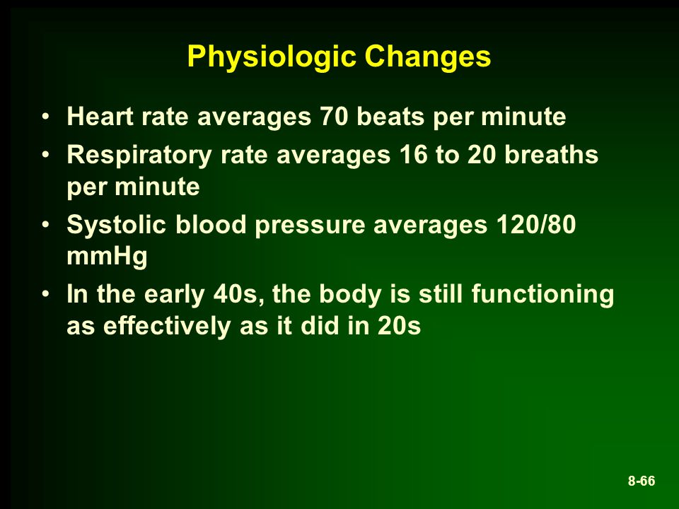 Physiologic Changes Heart rate averages 70 beats per minute