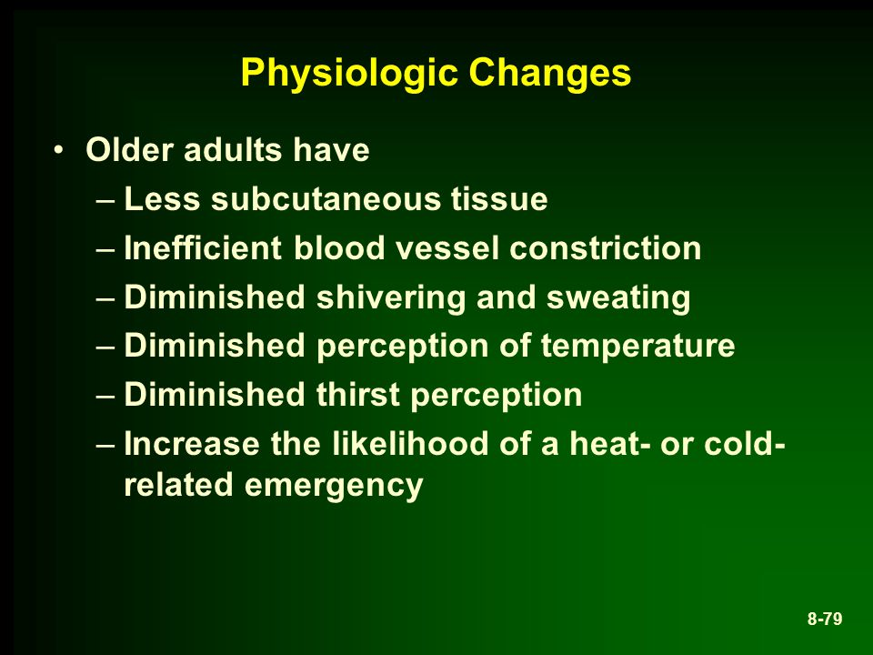 Physiologic Changes Older adults have Less subcutaneous tissue