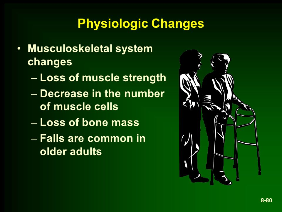 Physiologic Changes Musculoskeletal system changes
