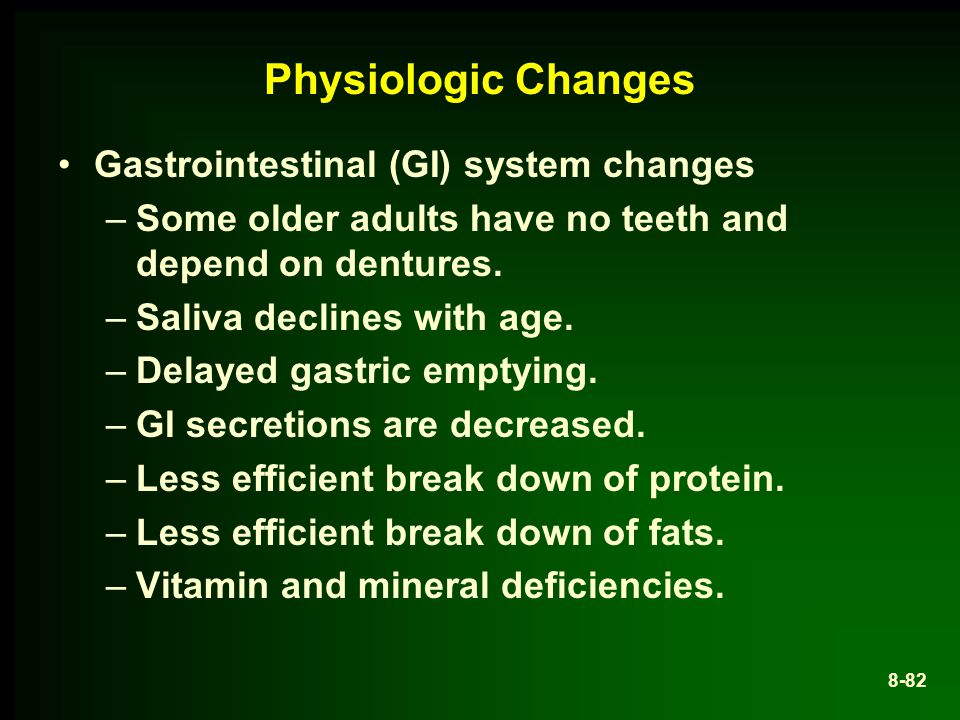 Physiologic Changes Gastrointestinal (GI) system changes