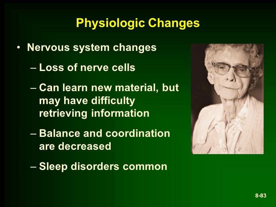 Physiologic Changes Nervous system changes Loss of nerve cells