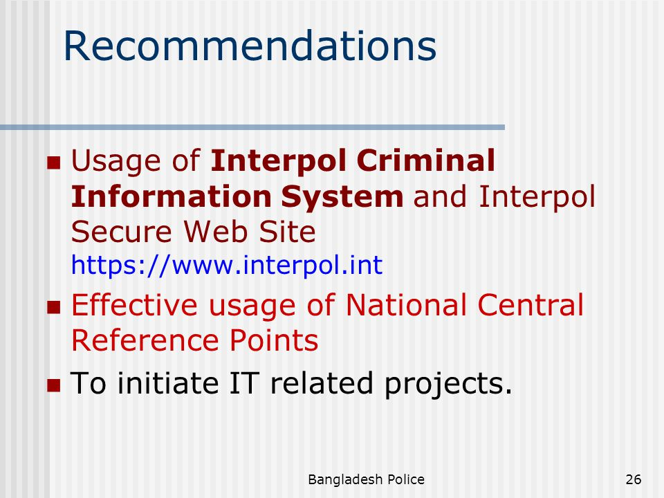 Recommendations Usage of Interpol Criminal Information System and Interpol Secure Web Site https://www.interpol.int.
