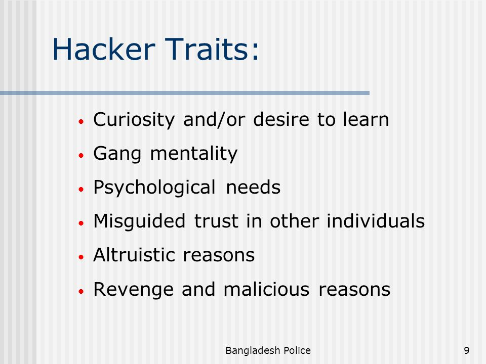 Hacker Traits: Curiosity and/or desire to learn Gang mentality