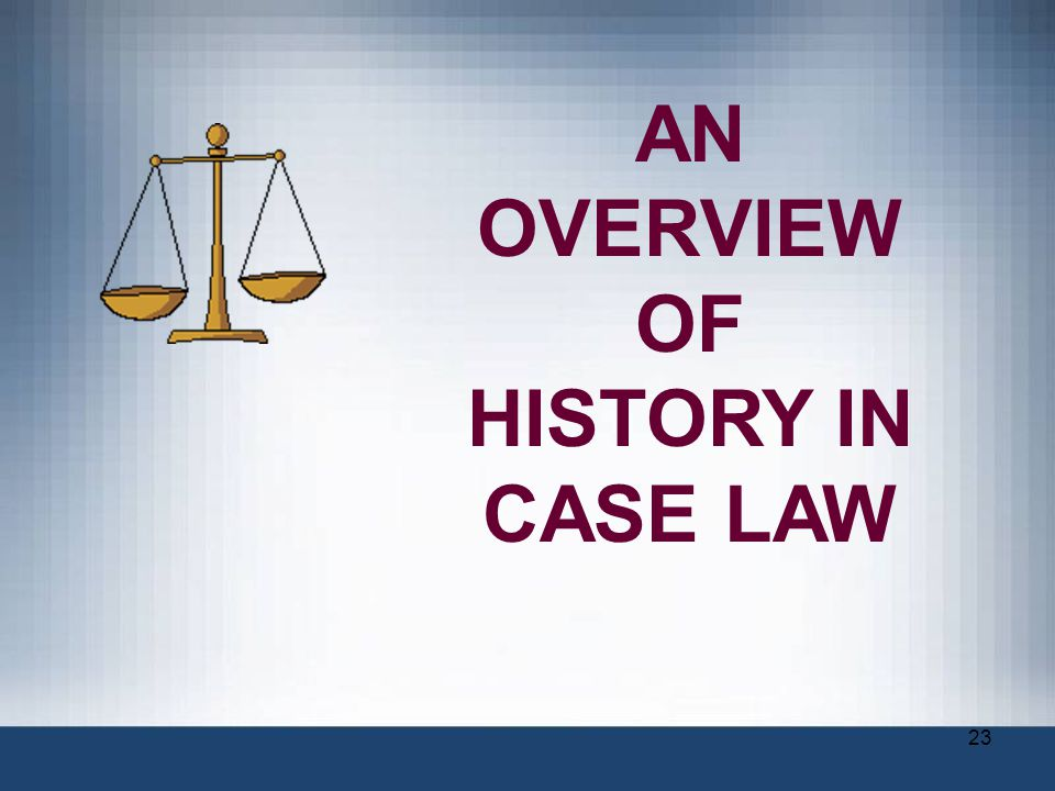 AN OVERVIEW OF HISTORY IN CASE LAW