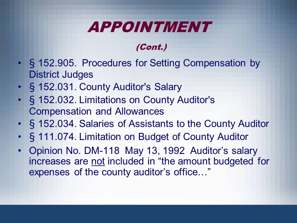 APPOINTMENT (Cont.) § 152.905. Procedures for Setting Compensation by District Judges. § 152.031. County Auditor s Salary.