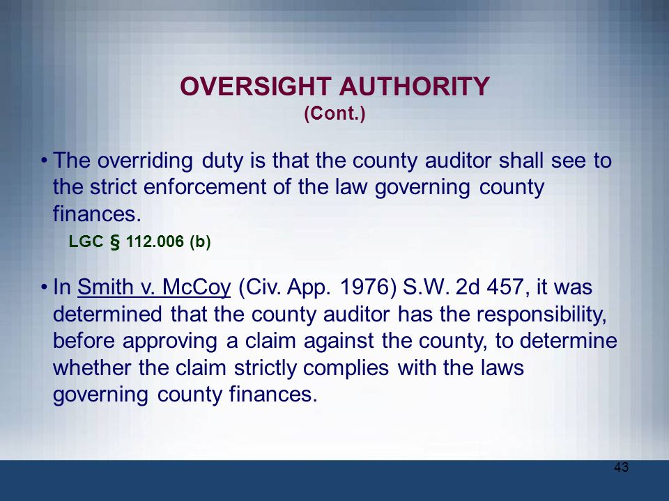 OVERSIGHT AUTHORITY (Cont.) The overriding duty is that the county auditor shall see to the strict enforcement of the law governing county finances.
