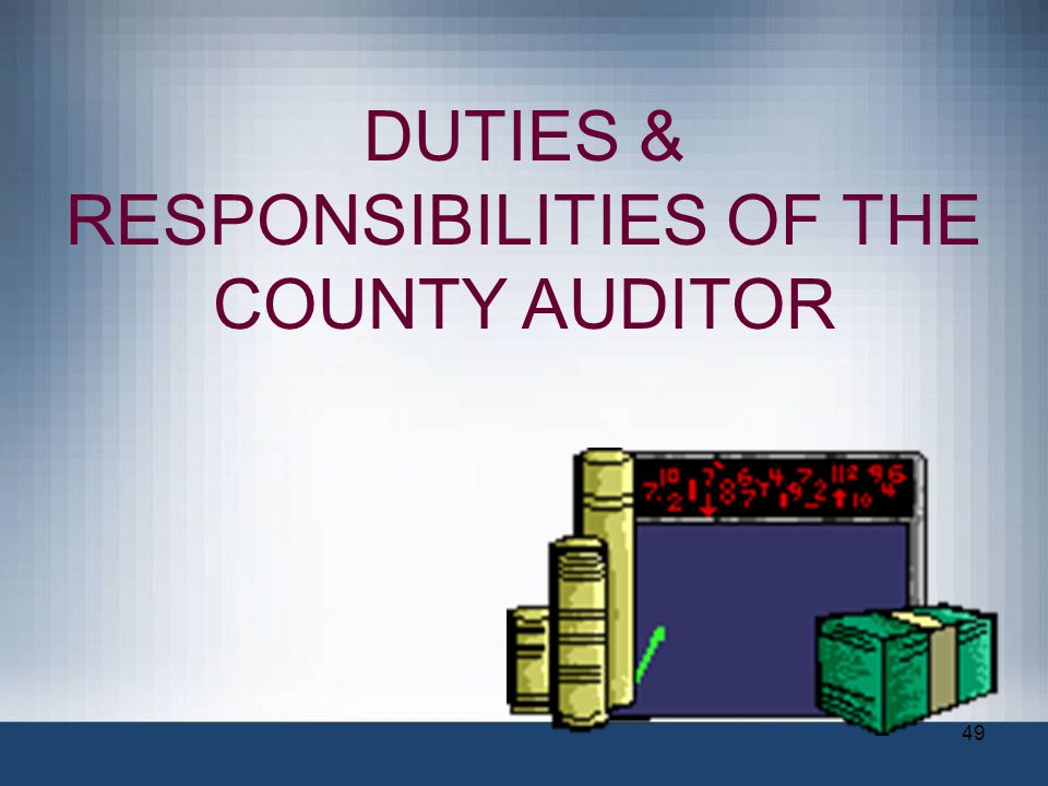 DUTIES & RESPONSIBILITIES OF THE COUNTY AUDITOR