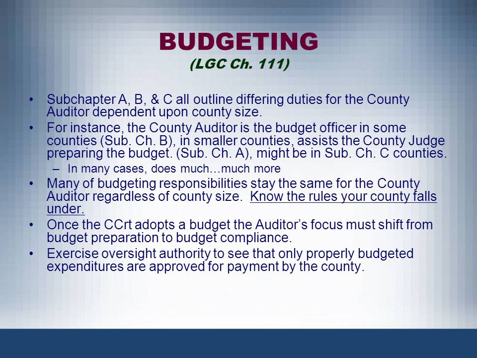 BUDGETING (LGC Ch. 111) Subchapter A, B, & C all outline differing duties for the County Auditor dependent upon county size.