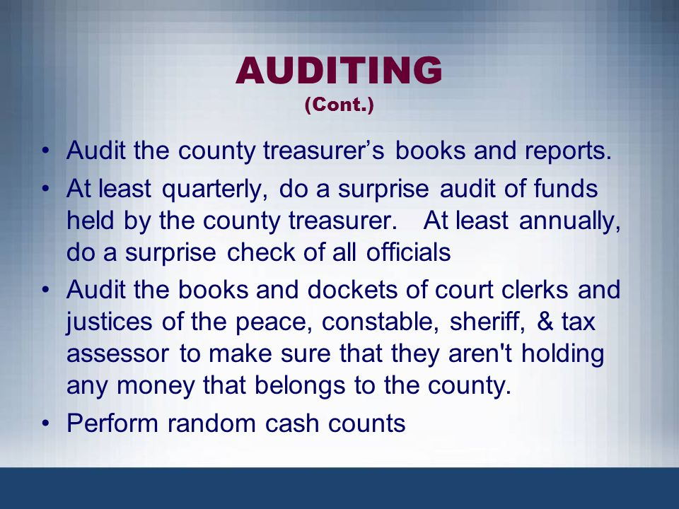 AUDITING (Cont.) Audit the county treasurer's books and reports.