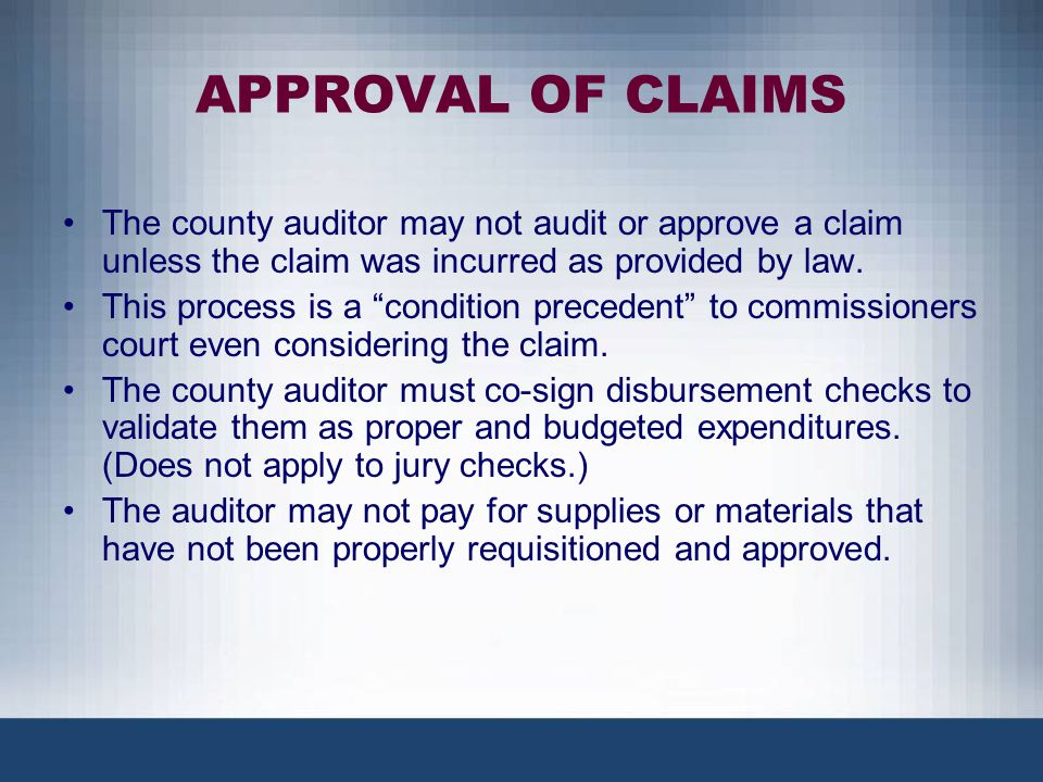 APPROVAL OF CLAIMS The county auditor may not audit or approve a claim unless the claim was incurred as provided by law.
