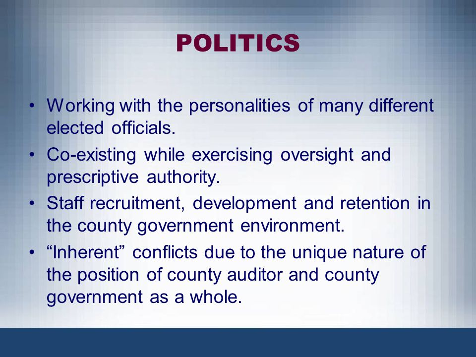 POLITICS Working with the personalities of many different elected officials. Co-existing while exercising oversight and prescriptive authority.