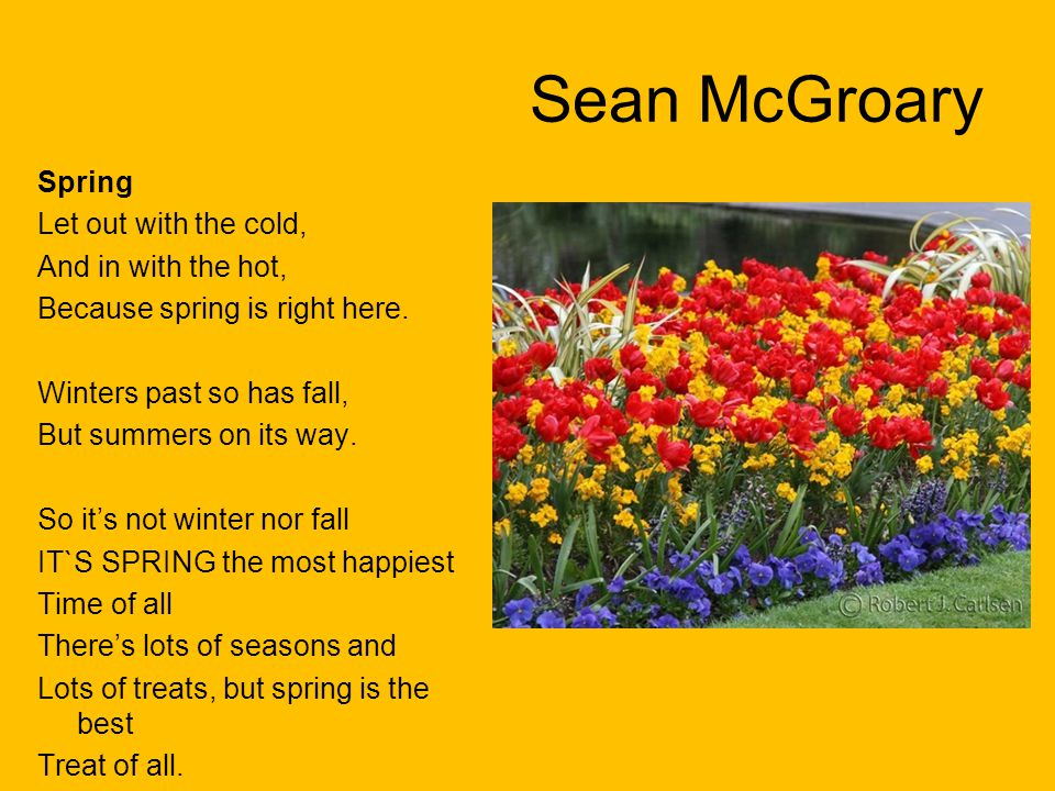 Sean McGroary Spring Let out with the cold, And in with the hot,