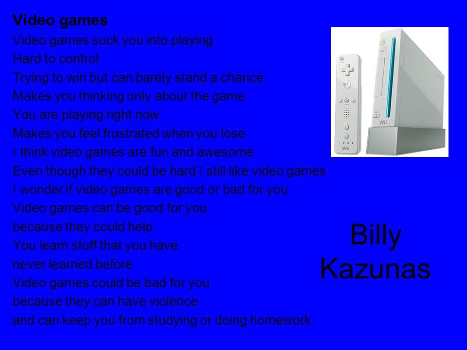 Billy Kazunas Video games Video games suck you into playing