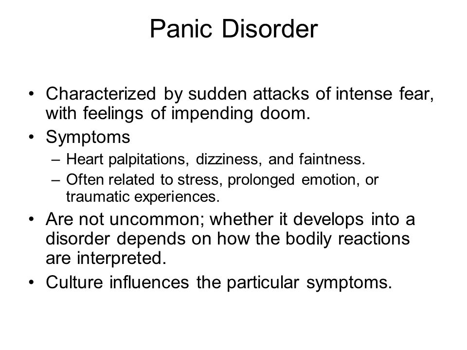 Panic Disorder Characterized by sudden attacks of intense fear, with feelings of impending doom. Symptoms.