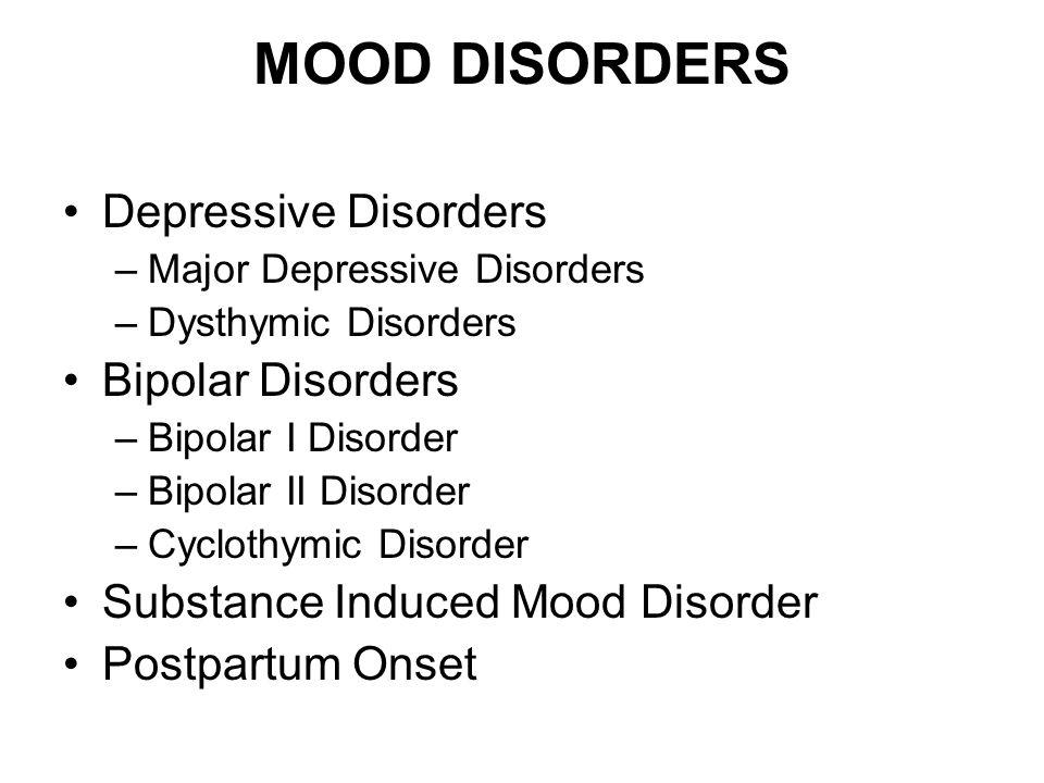 MOOD DISORDERS Depressive Disorders Bipolar Disorders
