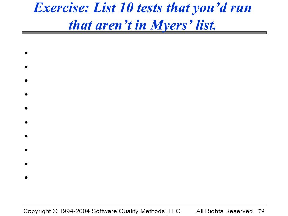 Exercise: List 10 tests that you'd run that aren't in Myers' list.