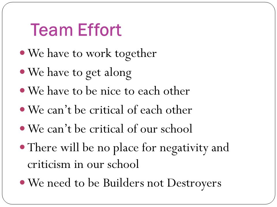 Team Effort We have to work together We have to get along