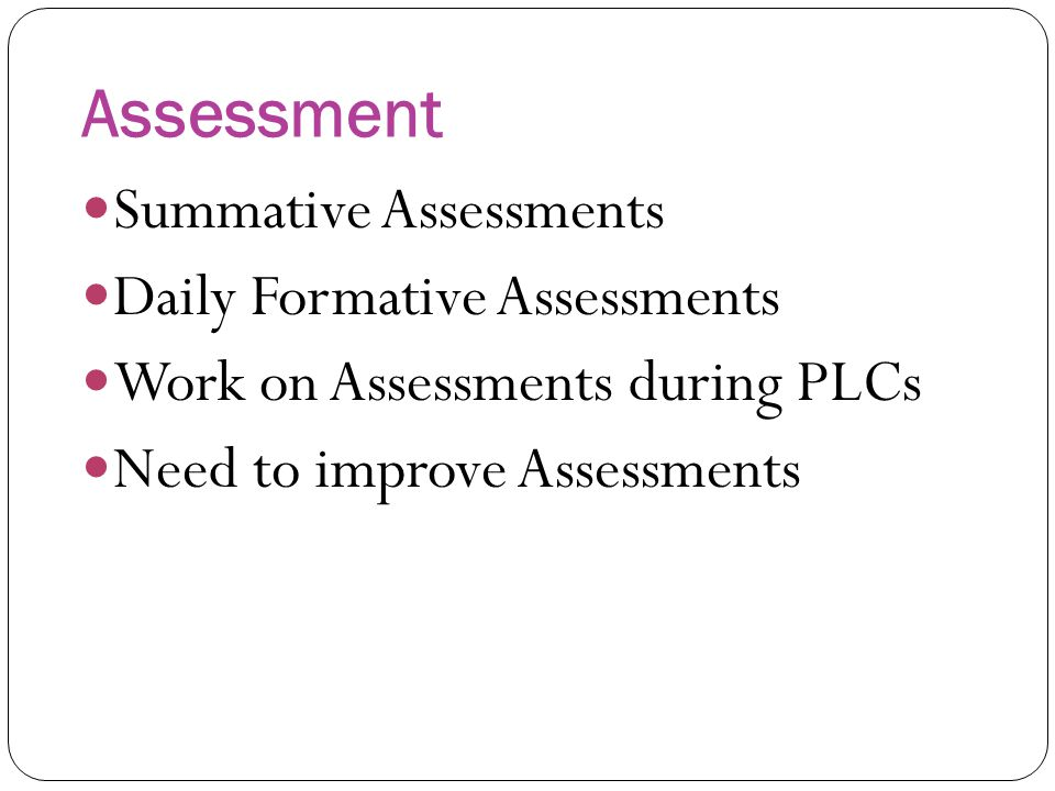 Assessment Summative Assessments Daily Formative Assessments