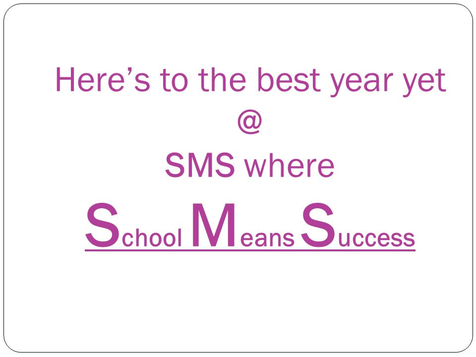 Here's to the best year yet @ SMS where School Means Success