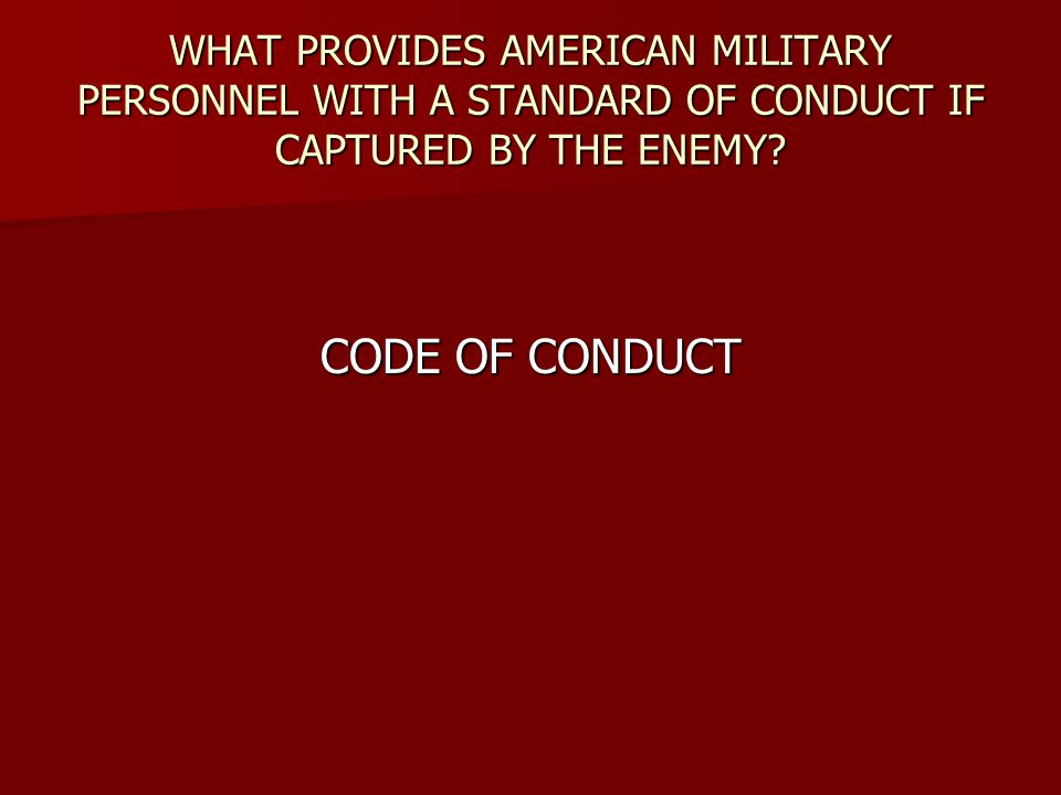WHAT PROVIDES AMERICAN MILITARY PERSONNEL WITH A STANDARD OF CONDUCT IF CAPTURED BY THE ENEMY