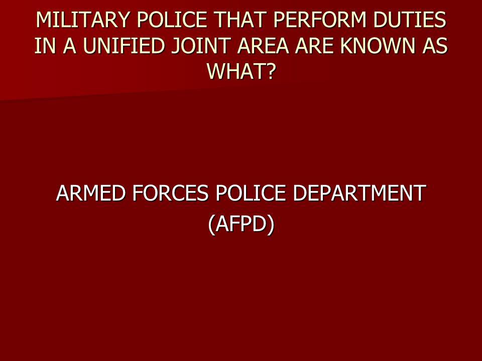 ARMED FORCES POLICE DEPARTMENT (AFPD)