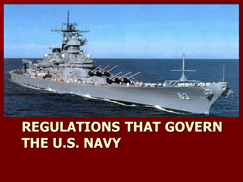 REGULATIONS THAT GOVERN THE U.S. NAVY