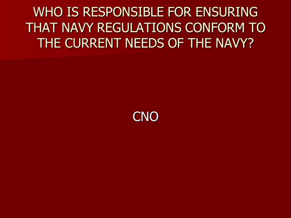 WHO IS RESPONSIBLE FOR ENSURING THAT NAVY REGULATIONS CONFORM TO THE CURRENT NEEDS OF THE NAVY