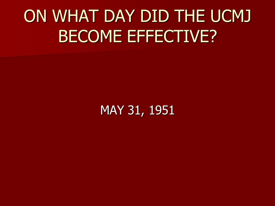ON WHAT DAY DID THE UCMJ BECOME EFFECTIVE