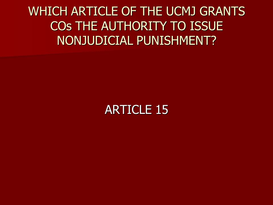 WHICH ARTICLE OF THE UCMJ GRANTS COs THE AUTHORITY TO ISSUE NONJUDICIAL PUNISHMENT