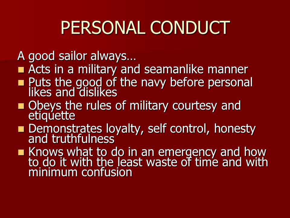 PERSONAL CONDUCT A good sailor always…