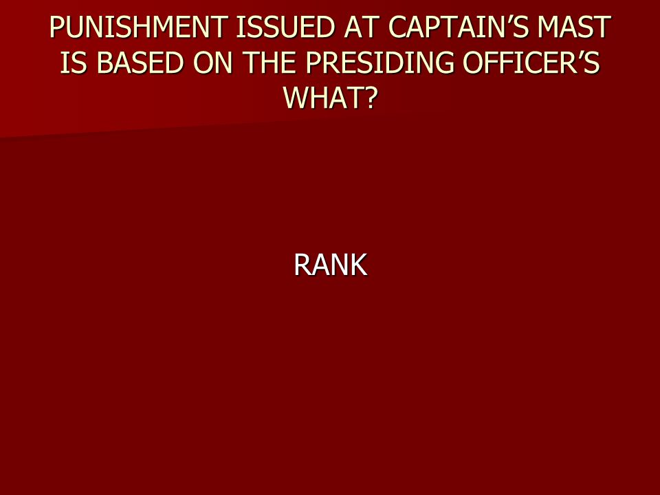 PUNISHMENT ISSUED AT CAPTAIN'S MAST IS BASED ON THE PRESIDING OFFICER'S WHAT