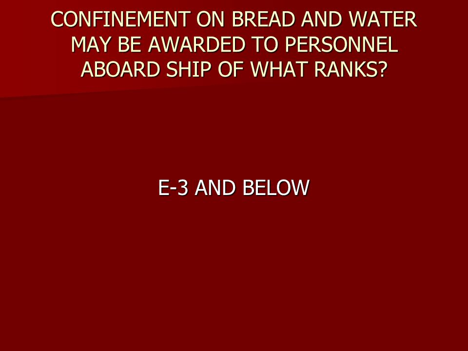 CONFINEMENT ON BREAD AND WATER MAY BE AWARDED TO PERSONNEL ABOARD SHIP OF WHAT RANKS
