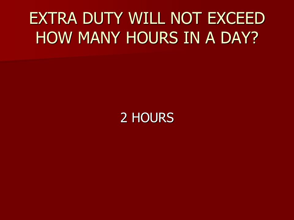 EXTRA DUTY WILL NOT EXCEED HOW MANY HOURS IN A DAY