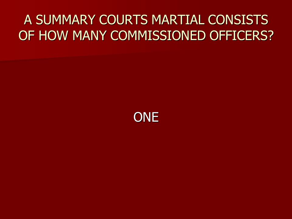 A SUMMARY COURTS MARTIAL CONSISTS OF HOW MANY COMMISSIONED OFFICERS