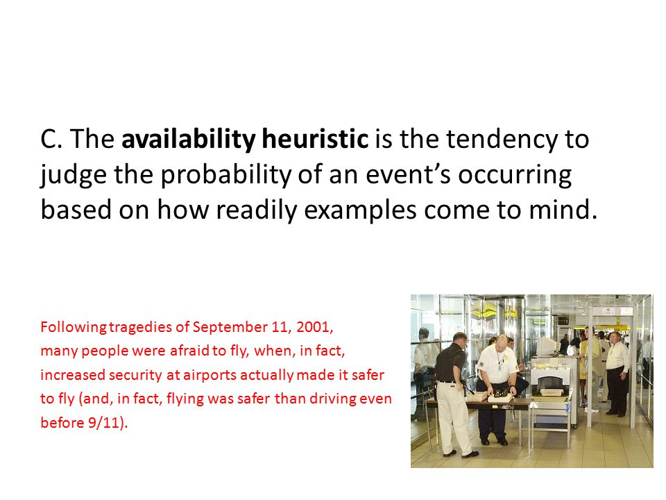 C. The availability heuristic is the tendency to judge the probability of an event's occurring based on how readily examples come to mind.