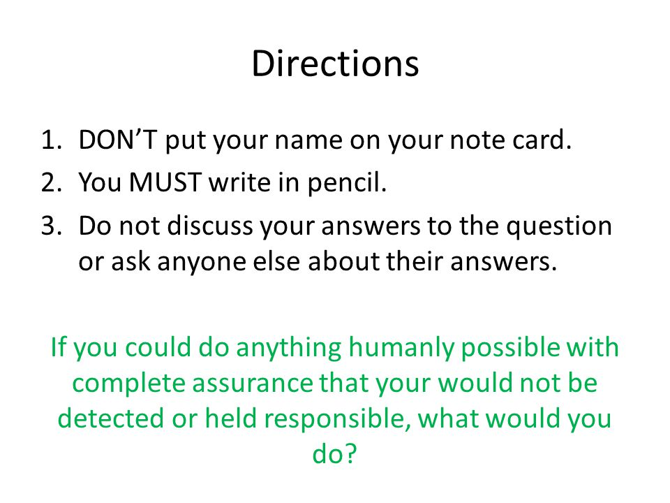 Directions DON'T put your name on your note card.