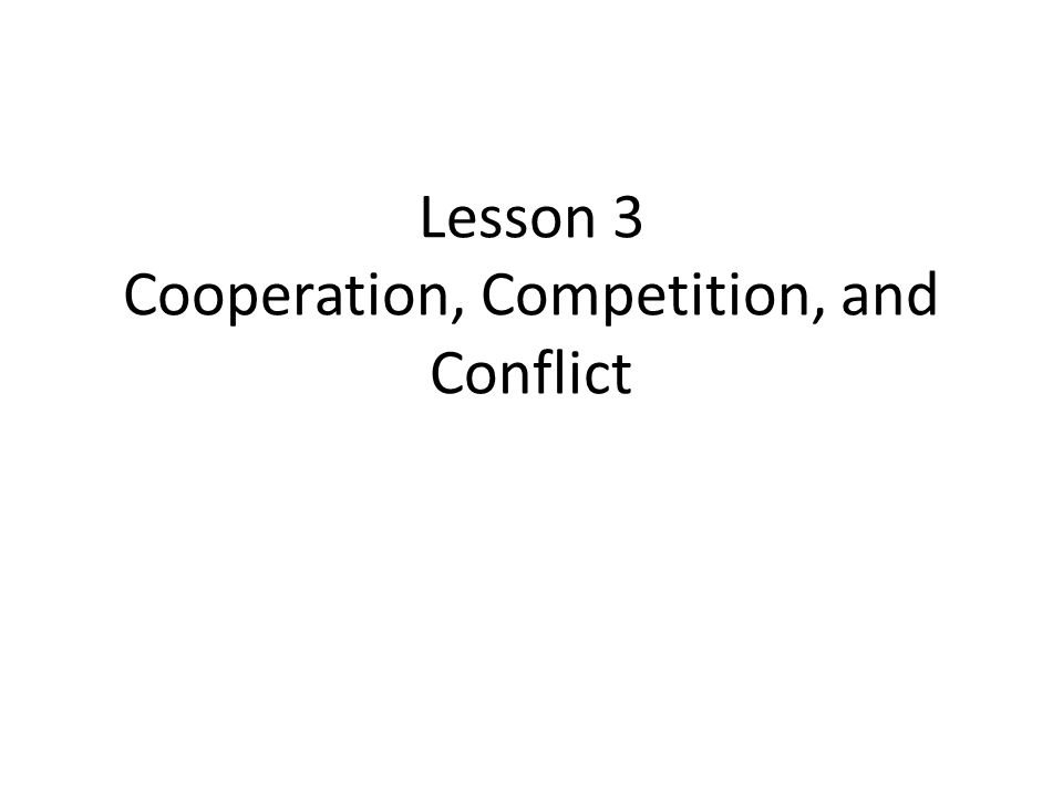 Lesson 3 Cooperation, Competition, and Conflict