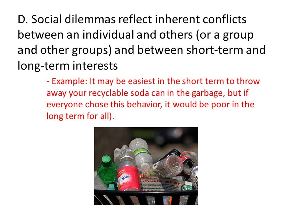 D. Social dilemmas reflect inherent conflicts between an individual and others (or a group and other groups) and between short-term and long-term interests