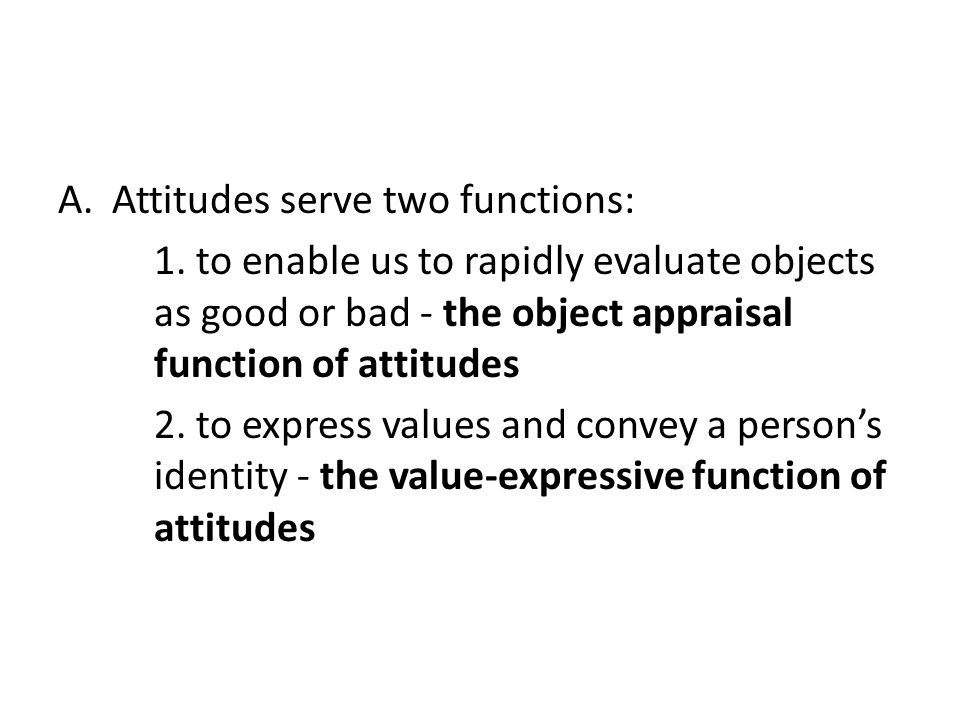 Attitudes serve two functions: