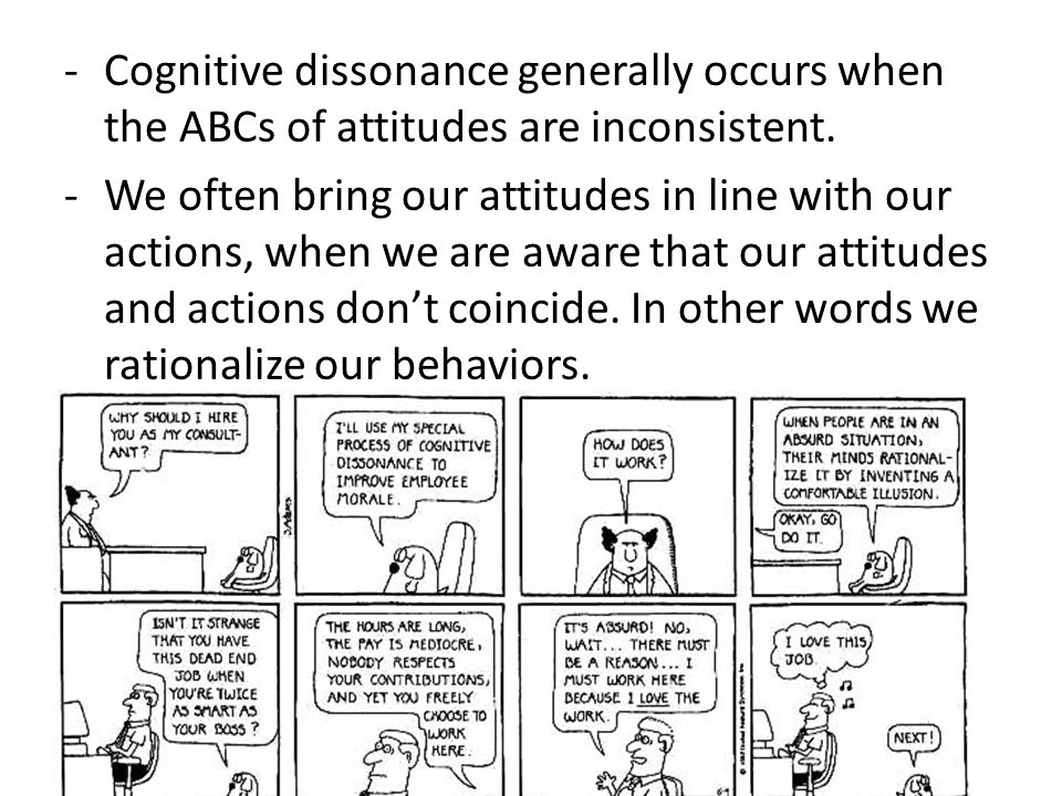 Cognitive dissonance generally occurs when the ABCs of attitudes are inconsistent.