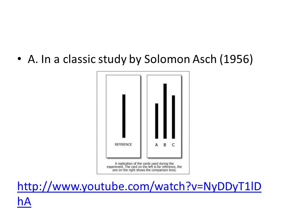 A. In a classic study by Solomon Asch (1956)