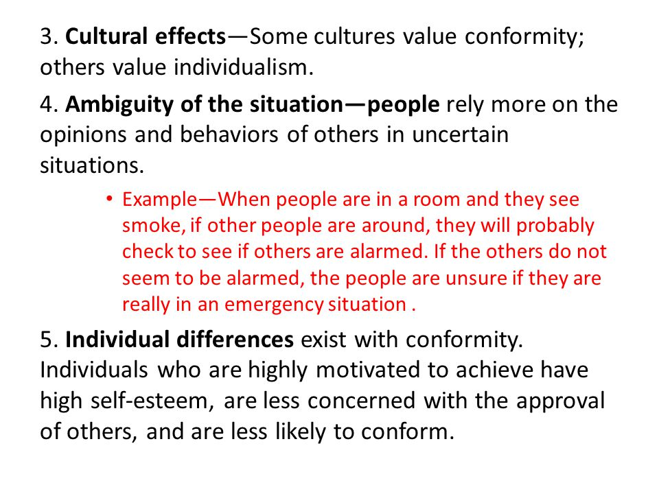 3. Cultural effects—Some cultures value conformity; others value individualism.