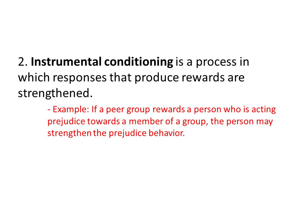 2. Instrumental conditioning is a process in which responses that produce rewards are strengthened.